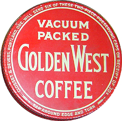 Vacuum Packed Golden West Coffee  Says around edge:  -arrow- Closset & Devers, Portland, Ore. Will send six of these two-piece preserving caps on receipt of 30� -arrow- Tap around edge and turn